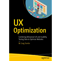 UX Optimization: Combining Behavioral UX and Usability Testing Data to Optimize Websites (English Edition)