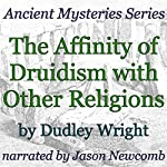 The Affinity of Druidism with Other Religions: Ancient Mystery Series | Dudley Wright