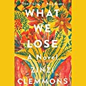 What We Lose: A Novel Audiobook by Zinzi Clemmons Narrated by Nicole Lewis