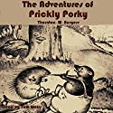 The Adventures of Prickly Porky Audiobook by Thornton W Burgess Narrated by Tom Weiss