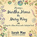 Having a Martha Home the Mary Way: 31 Days to a Clean House and a Satisfied Soul | Sarah Mae