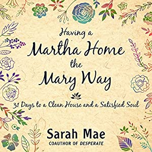 Having a Martha Home the Mary Way Audiobook