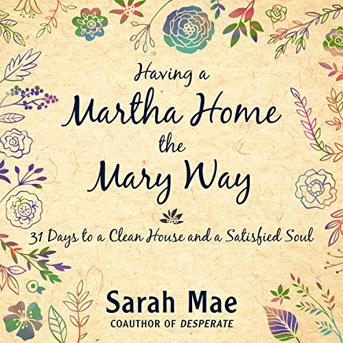 Having a Martha Home the Mary Way: 31 Days to a Clean House and a Satisfied Soul by Tantor Audio