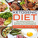 Ketogenic Diet: The Ultimate Guide for Beginners, for Weight Loss & Burn Fat, Low Carb & High Fat   Donna Winfrey