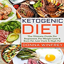 Ketogenic Diet: The Ultimate Guide for Beginners, for Weight Loss & Burn Fat, Low Carb & High Fat Audiobook by Donna Winfrey Narrated by Lillie Ricciardi