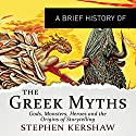 A Brief History of the Greek Myths: Brief Histories Audiobook by Stephen P. Kershaw Narrated by Cameron Stewart