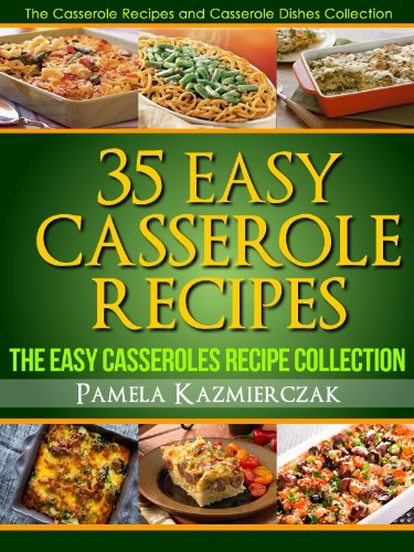 - 35 Easy Casserole Recipes- The Easy Casseroles Recipe Collection (The Casserole Recipes and Casserole Dishes Collection Book 2)