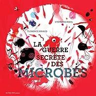 La guerre secrète des microbes par Florence Pinaud