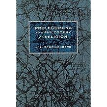 Prolegomena to a Philosophy of Religion by J. L. Schellenberg (2005-09-29)