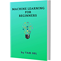 MACHINE LEARNING FOR BEGINNERS: Quick Start E book, Tutorial book with Hands-On Projects in Easy steps, An ultimate Beginner's guide (English Edition)
