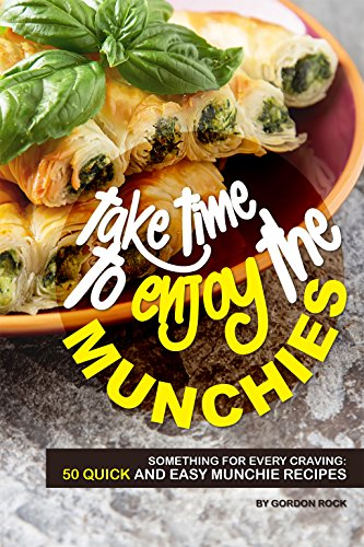 Take Time to Enjoy the Munchies: Something for Every Craving: 50 Quick and Easy Munchie Recipes by Gordon Rock