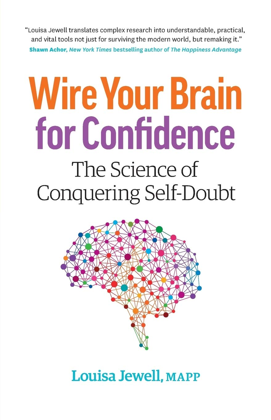 Wire Your Brain for Confidence: The Science of