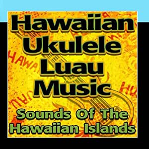Hawaiian Ukulele Luau Music (Sounds Of The Hawaiian Islands)