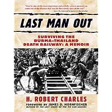 Last Man Out: Surviving the Burma-Thailand Death Railway - A Memoir