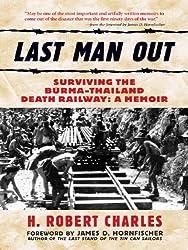 Last Man Out: Surviving the Burma-Thailand Death Railway: A Memoir: Surviving the Burma-Thailand Death Railway - A Memoir