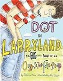 Dot in Larryland, Patricia Marx, Roz Chast, 1599901811