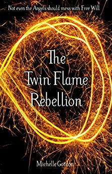 The Twin Flame Rebellion (Earth Angel Series Book 8) by [Gordon, Michelle]