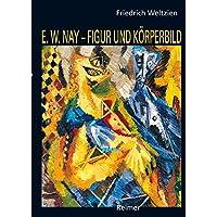 E.W.Nay - Figur und Körperbild. Kunst und Kunsttheorie der vierziger Jahre