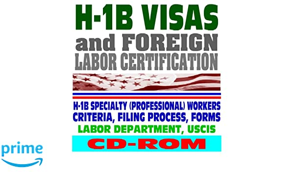 H-1B Visas and Foreign Labor Certification, H-1B Specialty ...