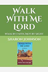 Walk With Me Lord: Walk by Faith, Not By Sight Paperback