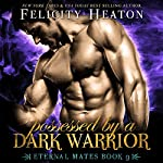 Possessed by a Dark Warrior: Eternal Mates Paranormal Romance Series, Book 9 | Felicity Heaton