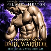 Possessed by a Dark Warrior: Eternal Mates Paranormal Romance Series, Book 9 | Felicity Heaton