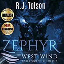 Zephyr the West Wind: A Tale of the Passion & Adventure Within Us All: Chaos Chronicles: Book, 1 Audiobook by R. J. Tolson Narrated by Gregory Peyton
