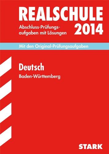 Abschluss-Prüfungsaufgaben Realschule Baden-Württemberg. Mit Lösungen / Deutsch 2014: Mit den Original-Prüfungsaufgaben