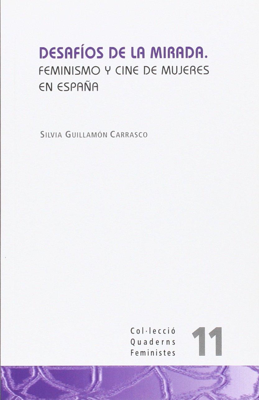 Desafíos de la mirada: Feminismo y cine de mujeres en España: 11 Quaderns feministes: Amazon.es: Guillamón Carrasco, Silvia: Libros