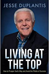 Living at the Top: How to Prosper God's Way and Avoid the Pitfalls of Success Paperback