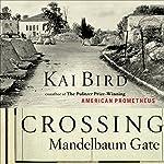 Crossing Mandelbaum Gate: Coming of Age Between the Arabs and Israelis, 1956-1978 | Kai Bird