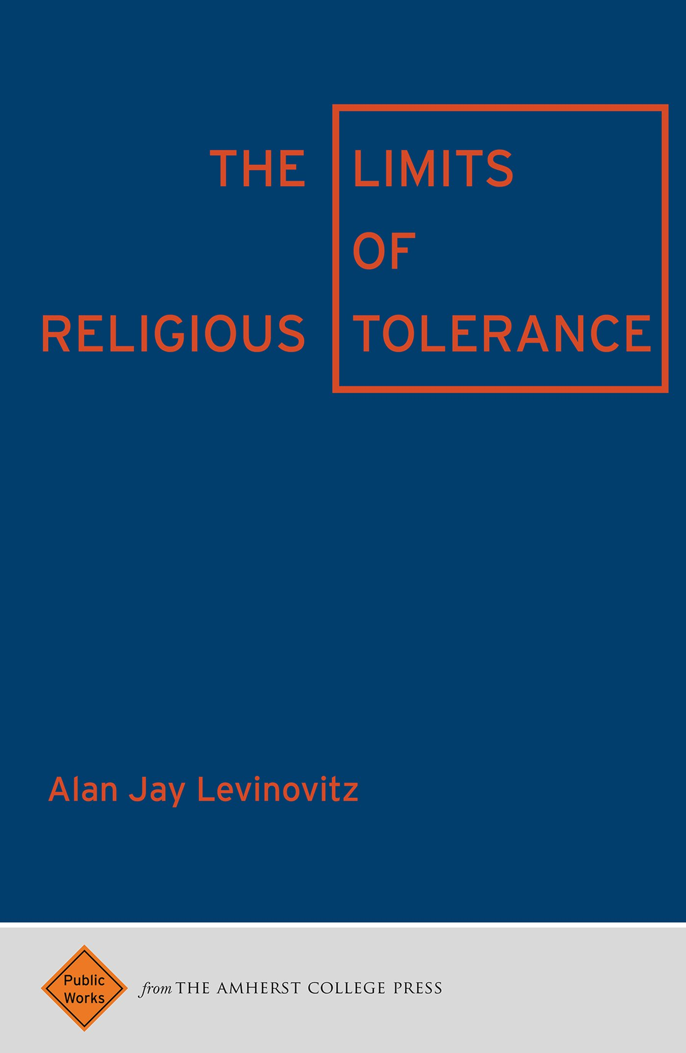 The Limits of Religious Tolerance (Public Works)