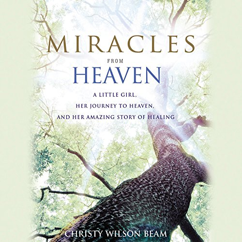 Miracles from Heaven: A Little Girl, Her Journey to Heaven, and Her Amazing Story of Healing PDF