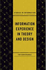 Information Experience in Theory and Design (Studies in Information Book 14) Kindle Edition