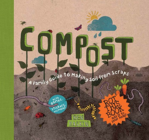 Making Compost - Compost: A Family Guide to Making Soil from Scraps (Discover Together Guides)