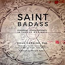 Saint Badass: Personal Transcendence in Tucker Max Hell Audiobook by Doug Carnine Narrated by Malcom Ryker