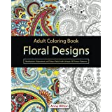 Adult Coloring Book: Floral Designs. Meditation, Relaxation and Stress Relief with Unique 30 Flower Patterns