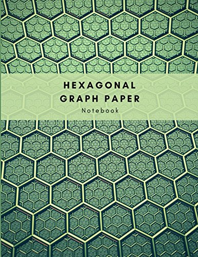 Hexagonal Graph Paper Notebook: Graph Paper Work Book Suitable For Design Game Mapping Knitting And Quilting
