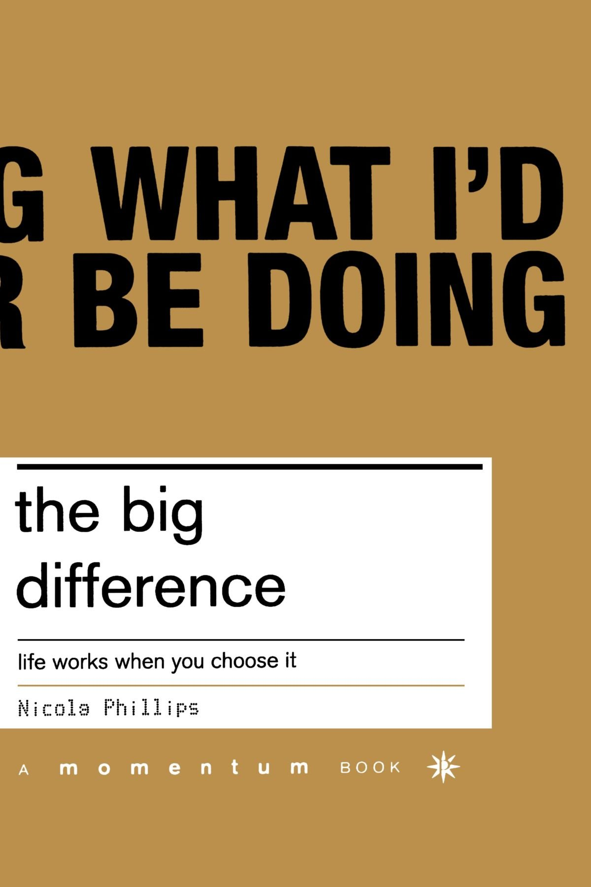 The Big Difference: Life Works When You Choose It