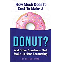 How Much Does It Cost to Make a Donut?: And Other Questions That Make Us Hate Accounting