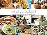 img - for #FullyCooked: Delectable Plant-Based Recipes For The Starchivore (Raw Till Whenever) (Volume 2) book / textbook / text book