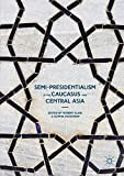 img - for Semi-Presidentialism in the Caucasus and Central Asia (Palgrave Studies in Political Leadership) book / textbook / text book