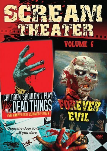 Scream Theater Double Feature Vol 6: Children Shouldn't Play With Dead Things & Forever Evil by Alan Ormsby