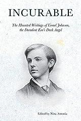 Incurable: The Haunted Writings of Lionel Johnson, the Decadent Era's Dark Angel (Strange Attractor Press) Paperback