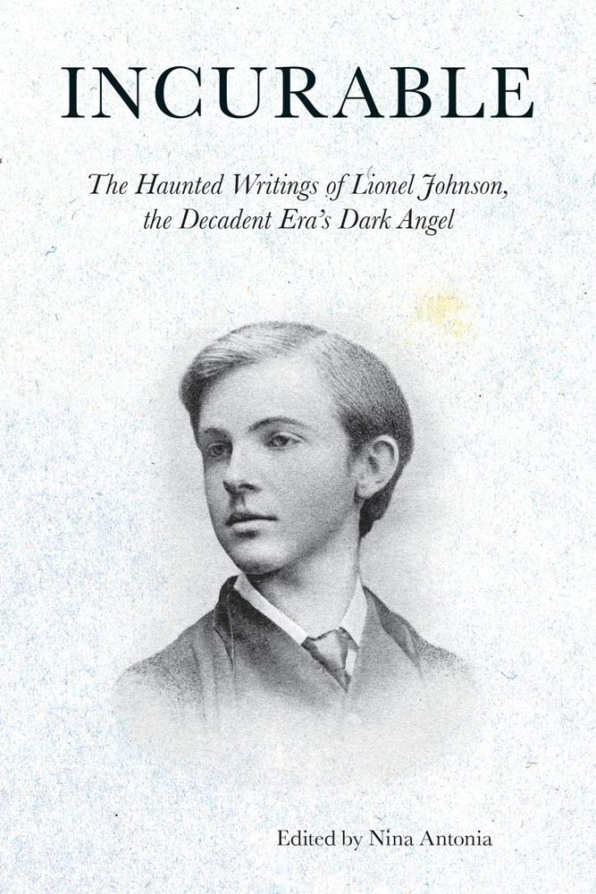Incurable  The Haunted Writings Of Lionel Johnson The Decadent Era's Dark Angel  Strange Attractor Press