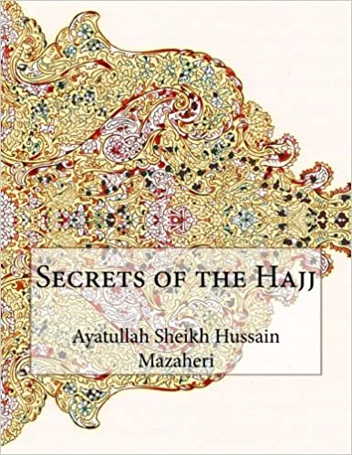 Secrets of the Hajj: Ayatullah Sheikh Hussain Mazaheri