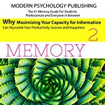 Memory Squared: Why Maximizing Your Capacity for Information Can Skyrocket Your Productivity, Success and Happiness |  Modern Psychology Publishing