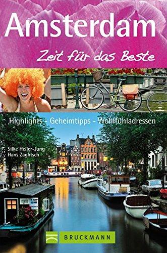 Reiseführer Amsterdam – Zeit für das Beste: Highlights, Geheimtipps, Wohlfühladressen - Vom Amphibienbus, über die Grachtenfahrt, besonderen Brücken bis zum türkischen Hamam