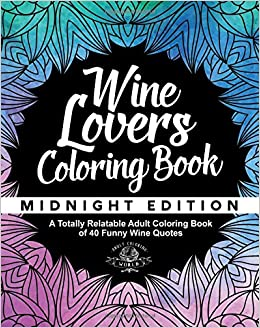wine lovers coloring book a totally relatable adult coloring book of 40 funny wine quotes coloring book gift ideas volume 6