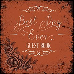 Best Day Ever Guest Book: Wedding Guest Book Rustic, 8.25 x 8.25, 120 Blank Autograph Pages (Wedding Keepsake Journal Notebook)(Vol 3)